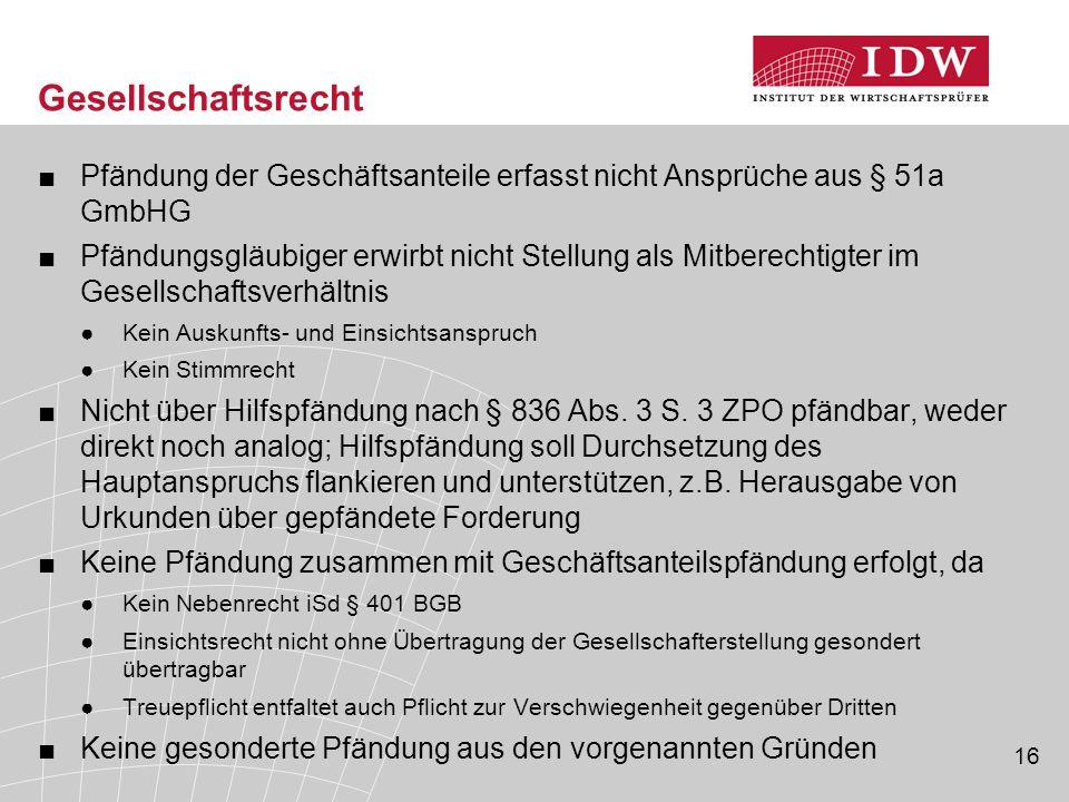 16 Gesellschaftsrecht ■Pfändung der Geschäftsanteile erfasst nicht Ansprüche aus § 51a GmbHG ■Pfändungsgläubiger erwirbt nicht Stellung als Mitberecht