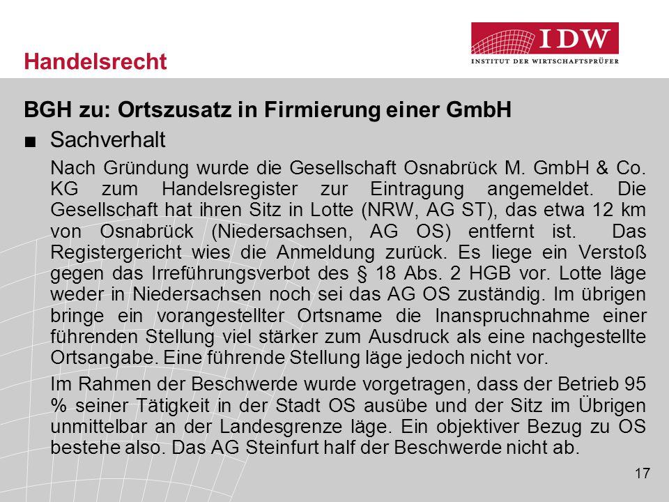 17 Handelsrecht BGH zu: Ortszusatz in Firmierung einer GmbH ■Sachverhalt Nach Gründung wurde die Gesellschaft Osnabrück M. GmbH & Co. KG zum Handelsre