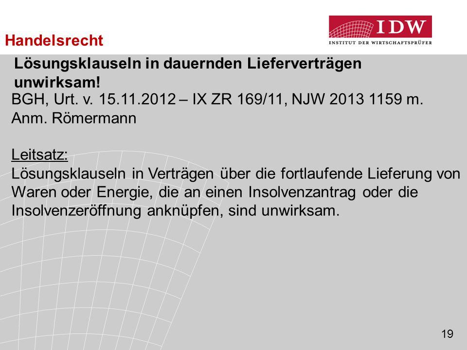 Lösungsklauseln in dauernden Lieferverträgen unwirksam! BGH, Urt. v. 15.11.2012 – IX ZR 169/11, NJW 2013 1159 m. Anm. Römermann Leitsatz: Lösungsklaus