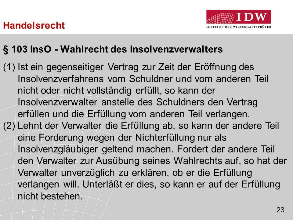 § 103 InsO - Wahlrecht des Insolvenzverwalters (1)Ist ein gegenseitiger Vertrag zur Zeit der Eröffnung des Insolvenzverfahrens vom Schuldner und vom a