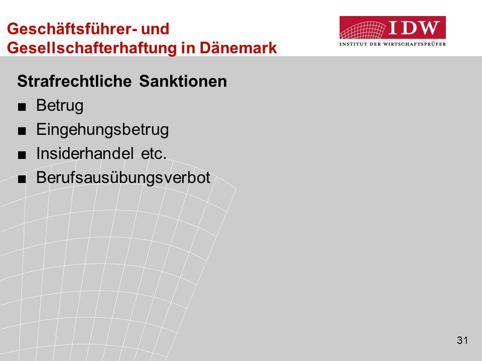 31 Strafrechtliche Sanktionen ■Betrug ■Eingehungsbetrug ■Insiderhandel etc. ■Berufsausübungsverbot Geschäftsführer- und Gesellschafterhaftung in Dänem
