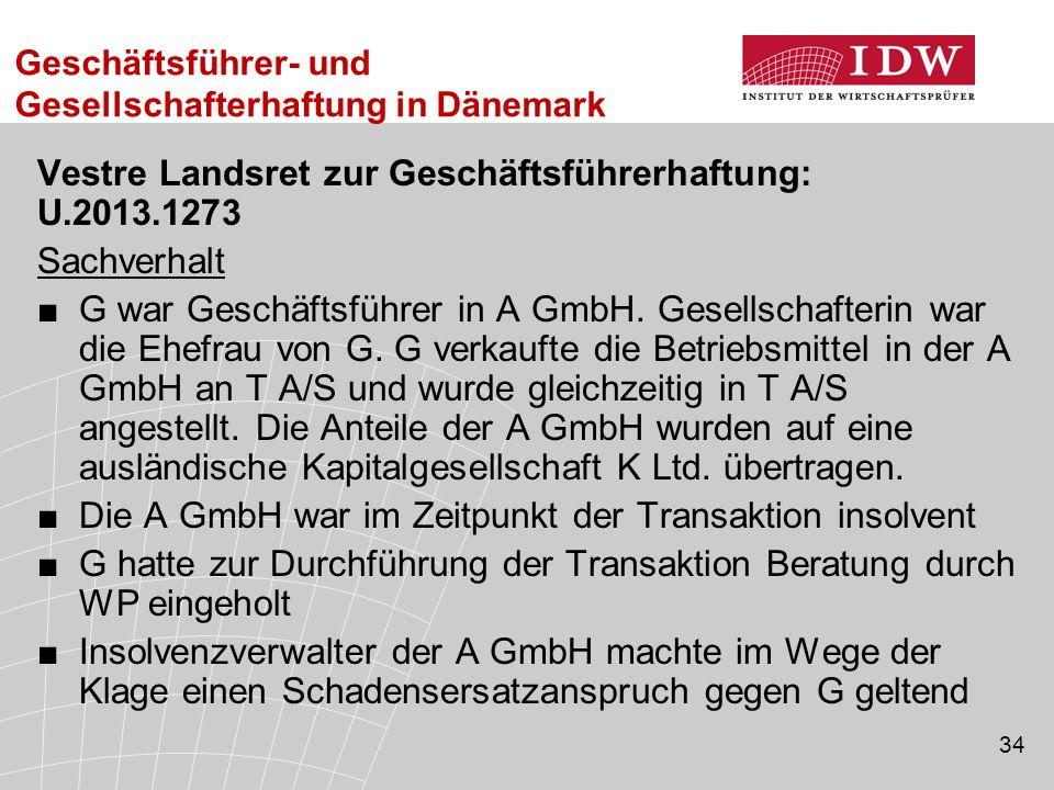 34 Vestre Landsret zur Geschäftsführerhaftung: U.2013.1273 Sachverhalt ■G war Geschäftsführer in A GmbH. Gesellschafterin war die Ehefrau von G. G ver