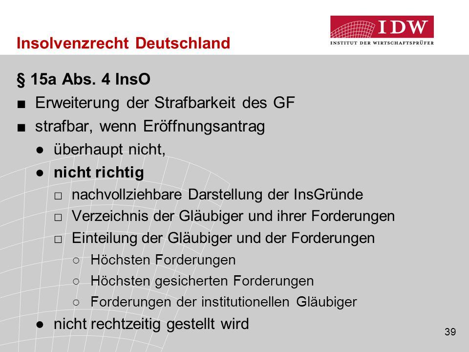 39 Insolvenzrecht Deutschland § 15a Abs. 4 InsO ■Erweiterung der Strafbarkeit des GF ■strafbar, wenn Eröffnungsantrag ●überhaupt nicht, ●nicht richtig