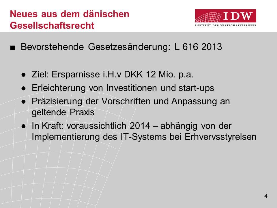4 Neues aus dem dänischen Gesellschaftsrecht ■Bevorstehende Gesetzesänderung: L 616 2013 ●Ziel: Ersparnisse i.H.v DKK 12 Mio. p.a. ●Erleichterung von