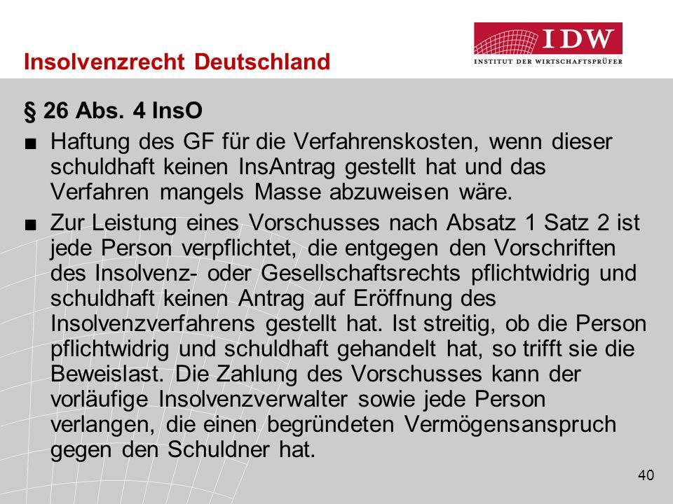 40 Insolvenzrecht Deutschland § 26 Abs. 4 InsO ■Haftung des GF für die Verfahrenskosten, wenn dieser schuldhaft keinen InsAntrag gestellt hat und das