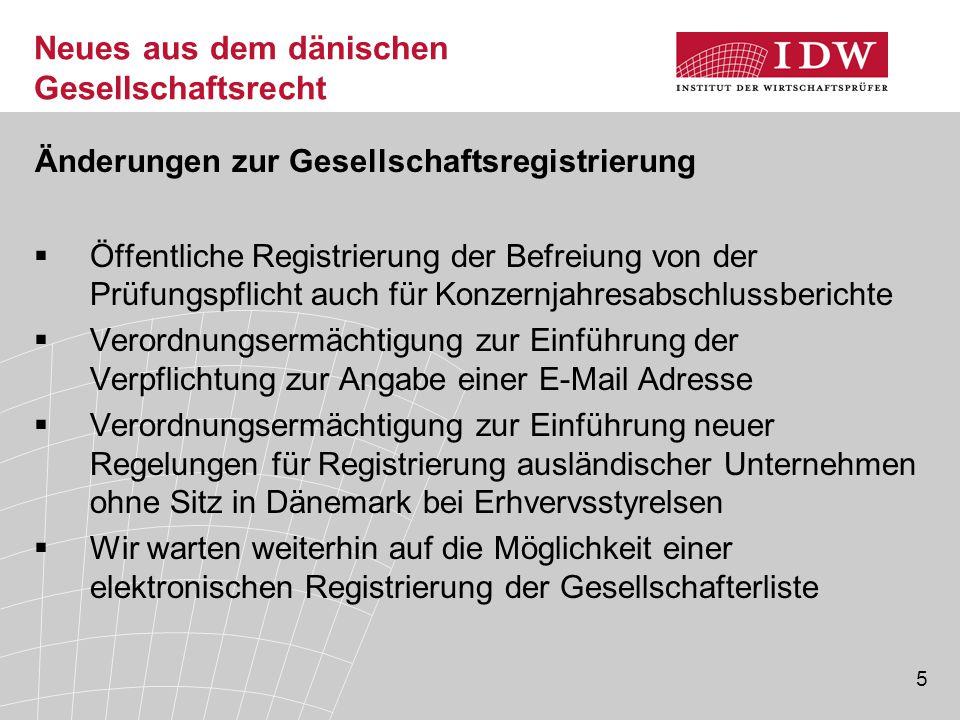 5 Neues aus dem dänischen Gesellschaftsrecht Änderungen zur Gesellschaftsregistrierung  Öffentliche Registrierung der Befreiung von der Prüfungspflic