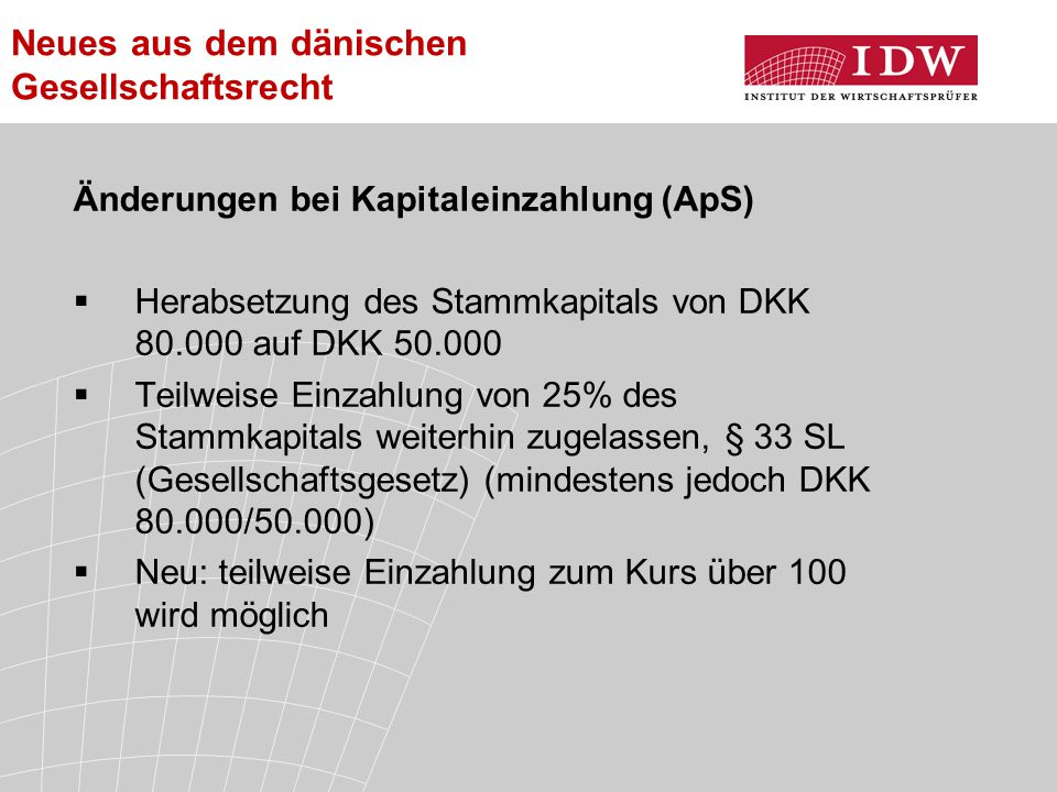 Neues aus dem dänischen Gesellschaftsrecht Änderungen bei Kapitaleinzahlung (ApS)  Herabsetzung des Stammkapitals von DKK 80.000 auf DKK 50.000  Tei