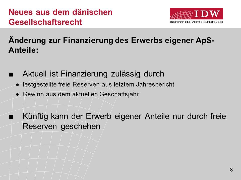 8 Neues aus dem dänischen Gesellschaftsrecht Änderung zur Finanzierung des Erwerbs eigener ApS- Anteile: ■Aktuell ist Finanzierung zulässig durch ●fes