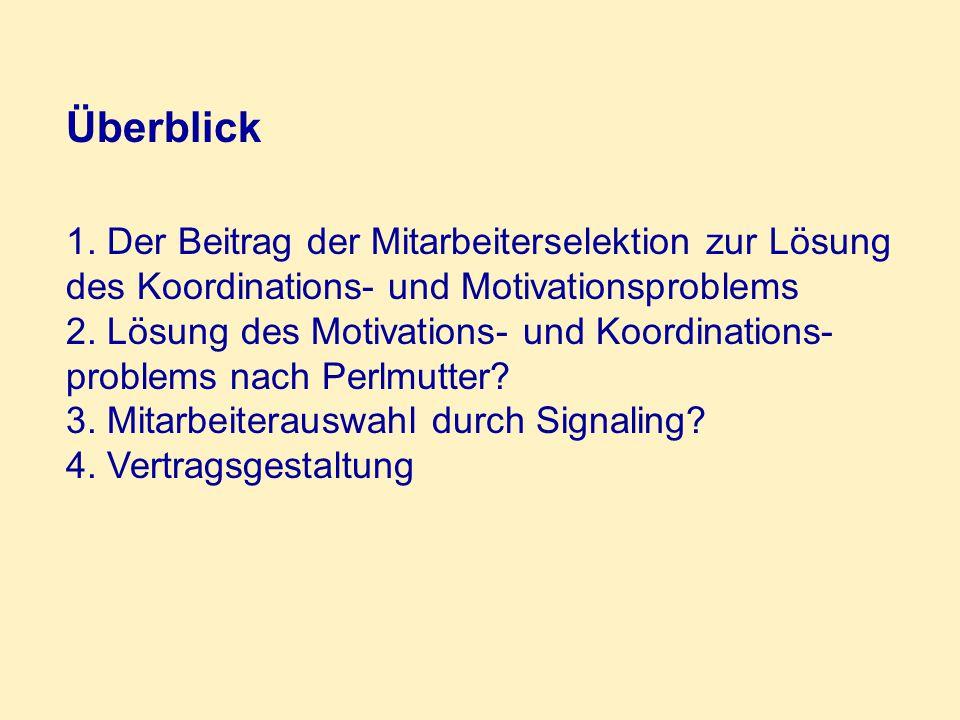 Überblick 1. Der Beitrag der Mitarbeiterselektion zur Lösung des Koordinations- und Motivationsproblems 2. Lösung des Motivations- und Koordinations-