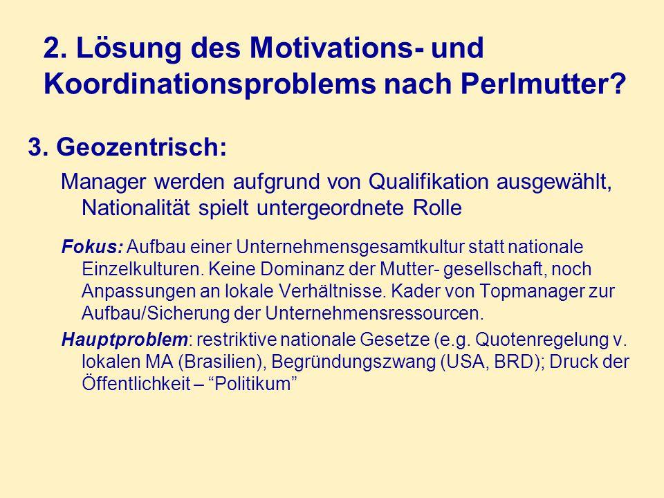 2. Lösung des Motivations- und Koordinationsproblems nach Perlmutter? 3. Geozentrisch: Manager werden aufgrund von Qualifikation ausgewählt, Nationali