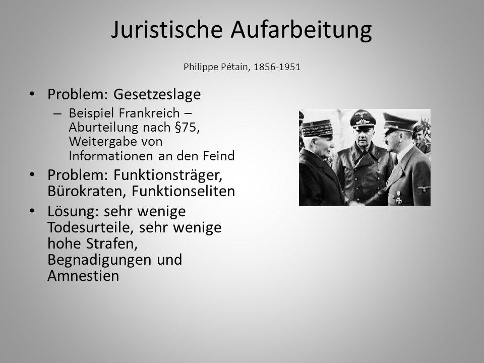 Juristische Aufarbeitung Philippe Pétain, 1856-1951 Problem: Gesetzeslage – Beispiel Frankreich – Aburteilung nach §75, Weitergabe von Informationen a