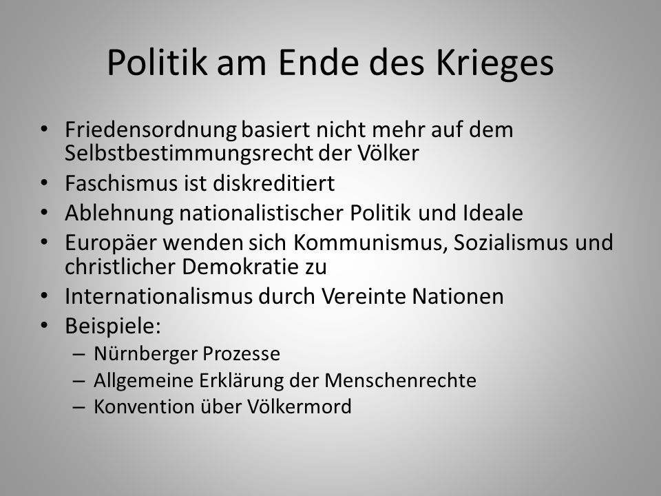 Politik am Ende des Krieges Friedensordnung basiert nicht mehr auf dem Selbstbestimmungsrecht der Völker Faschismus ist diskreditiert Ablehnung nation
