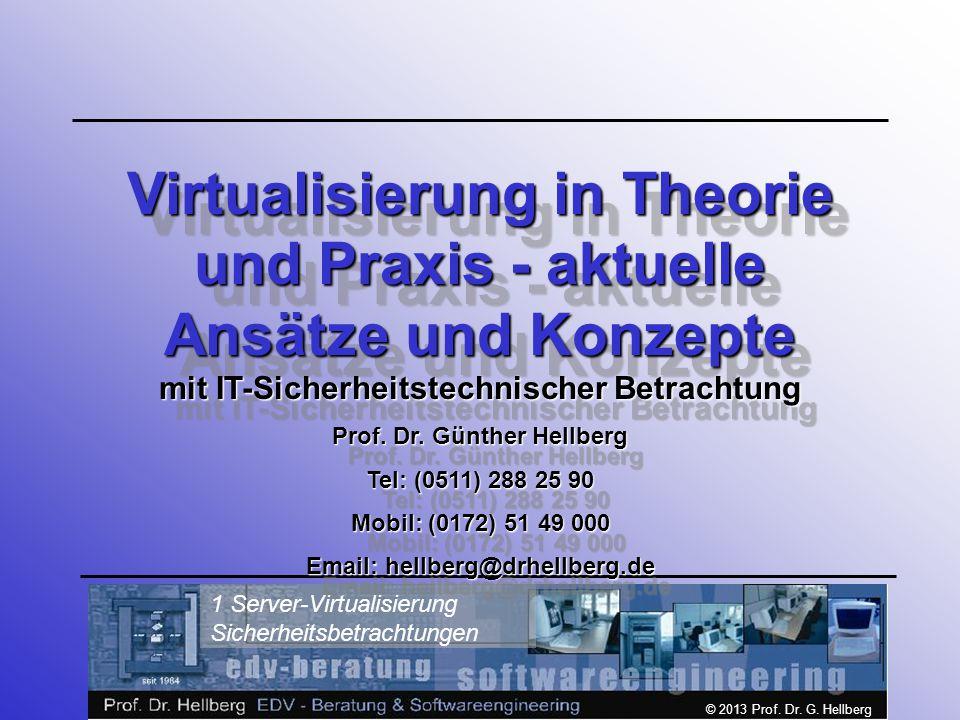 © 2013 Prof. Dr. G. Hellberg 1 Server-Virtualisierung Sicherheitsbetrachtungen Virtualisierung in Theorie und Praxis - aktuelle Ansätze und Konzepte m