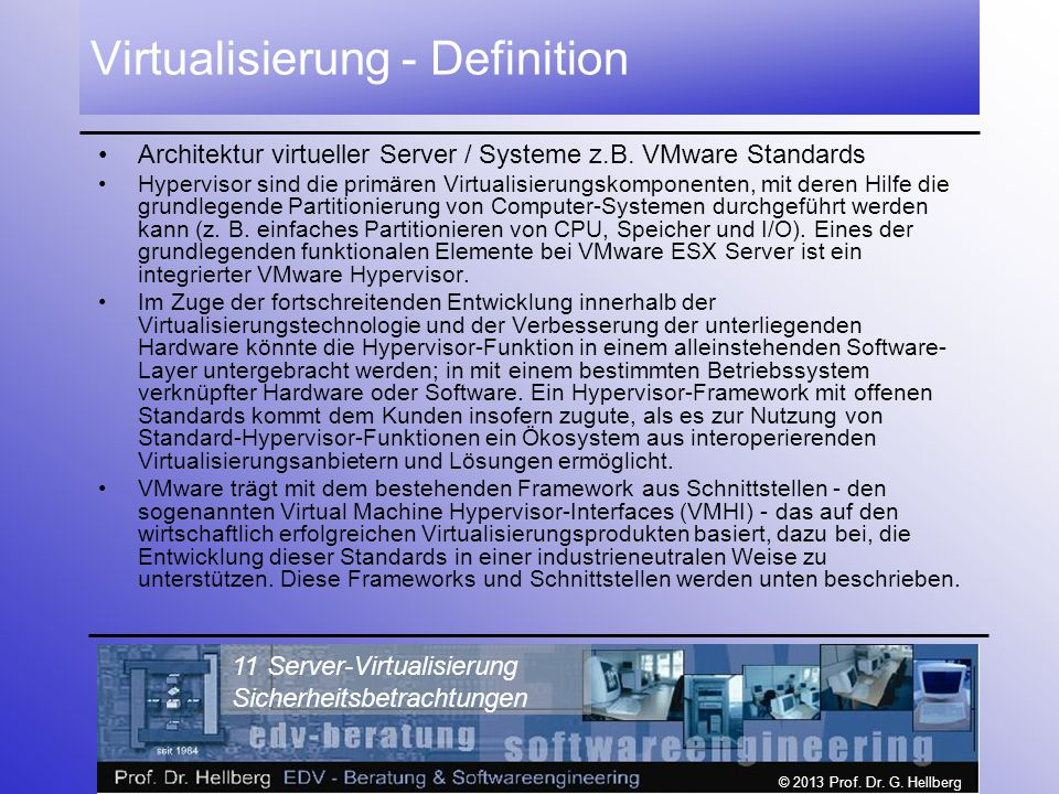 © 2013 Prof. Dr. G. Hellberg 11 Server-Virtualisierung Sicherheitsbetrachtungen Virtualisierung - Definition Architektur virtueller Server / Systeme z