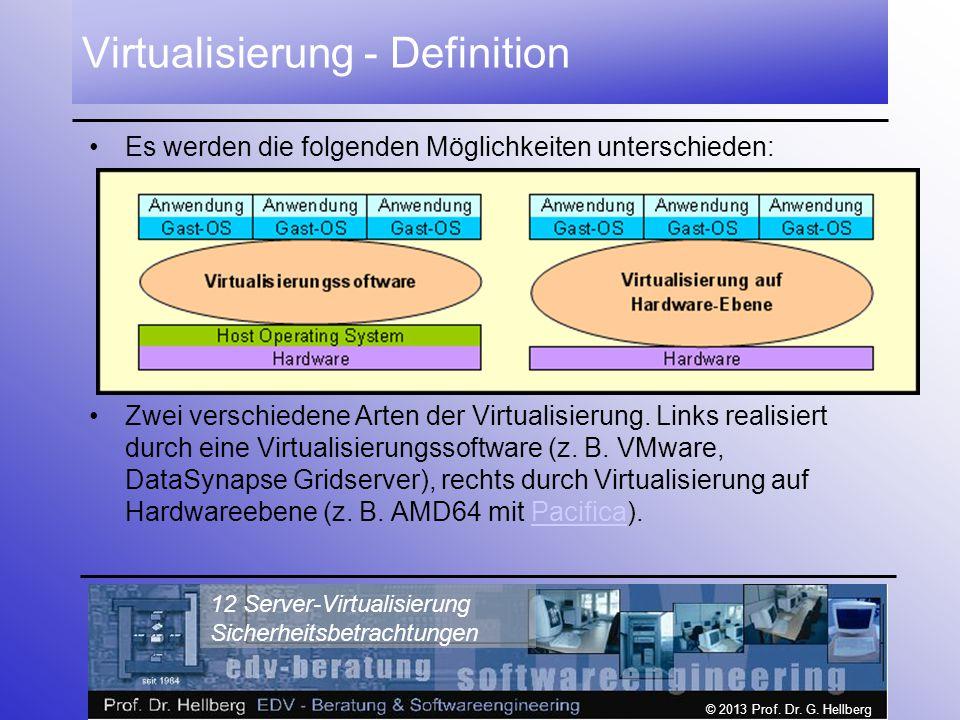 © 2013 Prof. Dr. G. Hellberg 12 Server-Virtualisierung Sicherheitsbetrachtungen Virtualisierung - Definition Es werden die folgenden Möglichkeiten unt