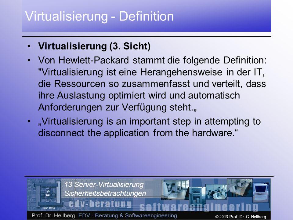 © 2013 Prof. Dr. G. Hellberg 13 Server-Virtualisierung Sicherheitsbetrachtungen Virtualisierung - Definition Virtualisierung (3. Sicht) Von Hewlett-Pa
