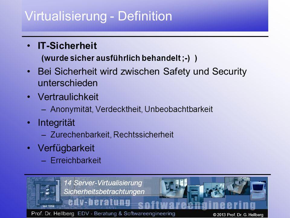 © 2013 Prof. Dr. G. Hellberg 14 Server-Virtualisierung Sicherheitsbetrachtungen Virtualisierung - Definition IT-Sicherheit (wurde sicher ausführlich b