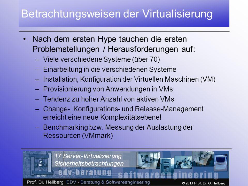 © 2013 Prof. Dr. G. Hellberg 17 Server-Virtualisierung Sicherheitsbetrachtungen Betrachtungsweisen der Virtualisierung Nach dem ersten Hype tauchen di