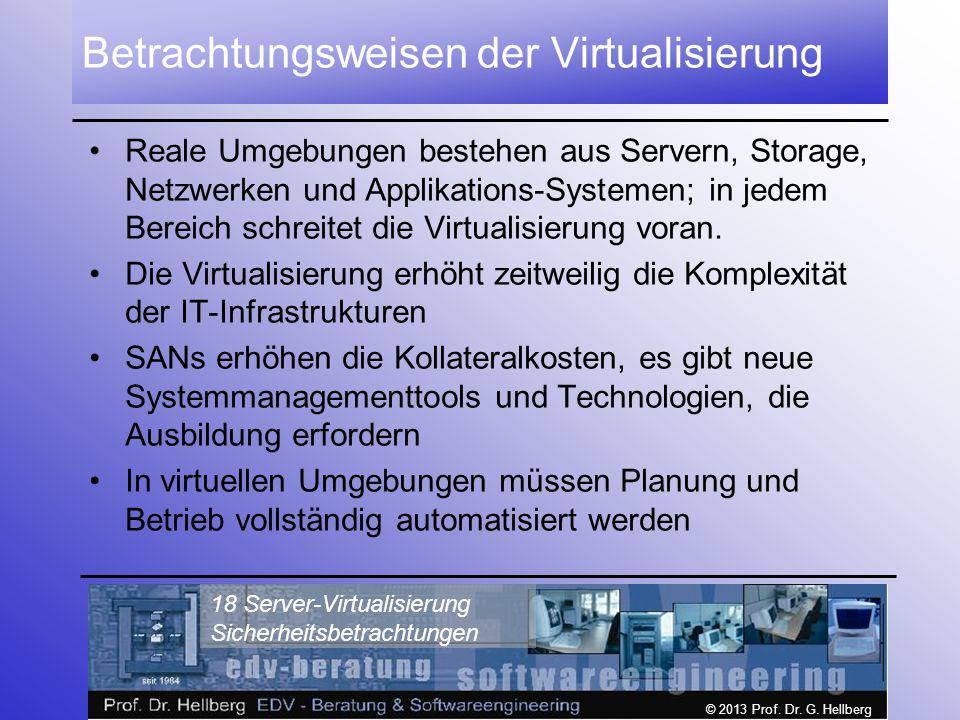 © 2013 Prof. Dr. G. Hellberg 18 Server-Virtualisierung Sicherheitsbetrachtungen Betrachtungsweisen der Virtualisierung Reale Umgebungen bestehen aus S