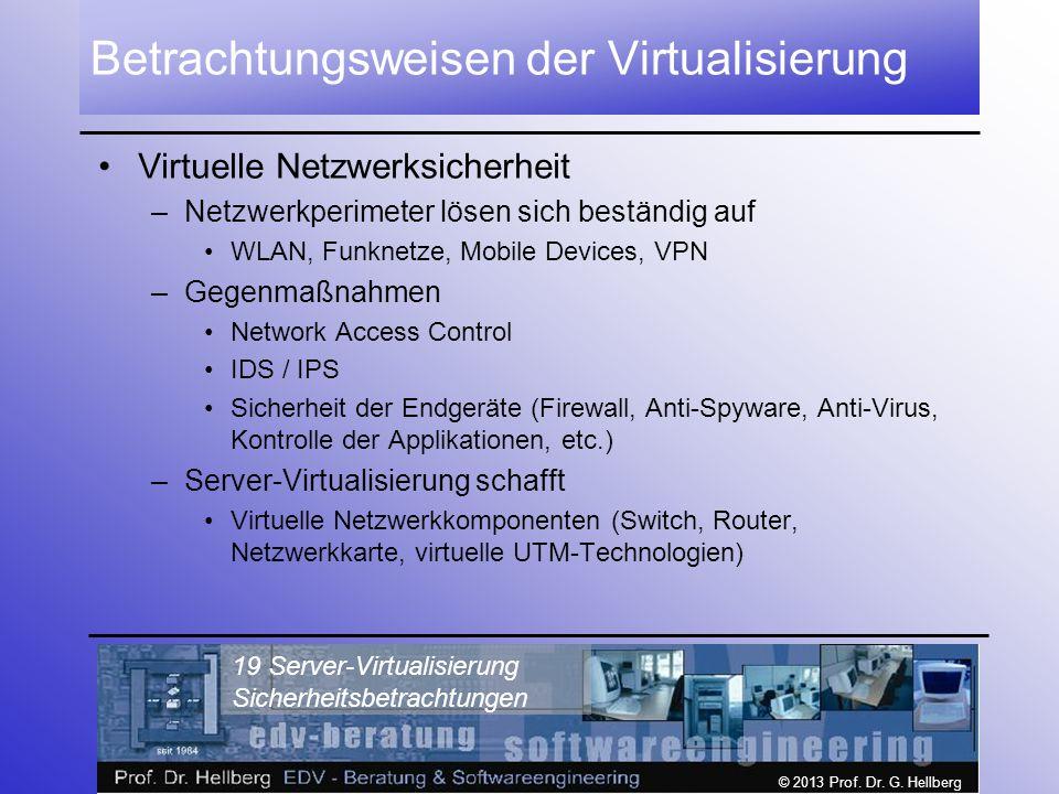 © 2013 Prof. Dr. G. Hellberg 19 Server-Virtualisierung Sicherheitsbetrachtungen Betrachtungsweisen der Virtualisierung Virtuelle Netzwerksicherheit –N