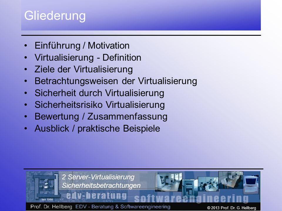 © 2013 Prof. Dr. G. Hellberg 2 Server-Virtualisierung Sicherheitsbetrachtungen Gliederung Einführung / Motivation Virtualisierung - Definition Ziele d