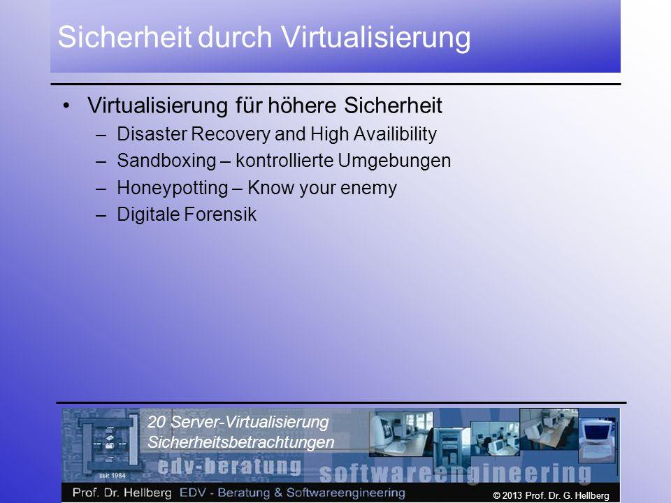 © 2013 Prof. Dr. G. Hellberg 20 Server-Virtualisierung Sicherheitsbetrachtungen Sicherheit durch Virtualisierung Virtualisierung für höhere Sicherheit