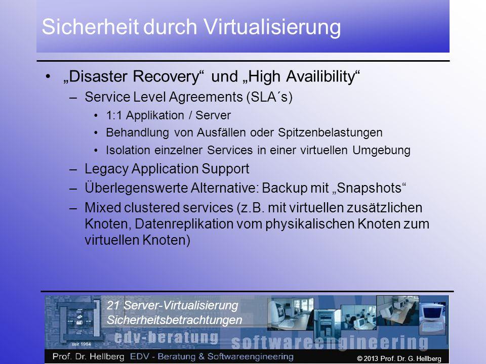 """© 2013 Prof. Dr. G. Hellberg 21 Server-Virtualisierung Sicherheitsbetrachtungen Sicherheit durch Virtualisierung """"Disaster Recovery"""" und """"High Availib"""