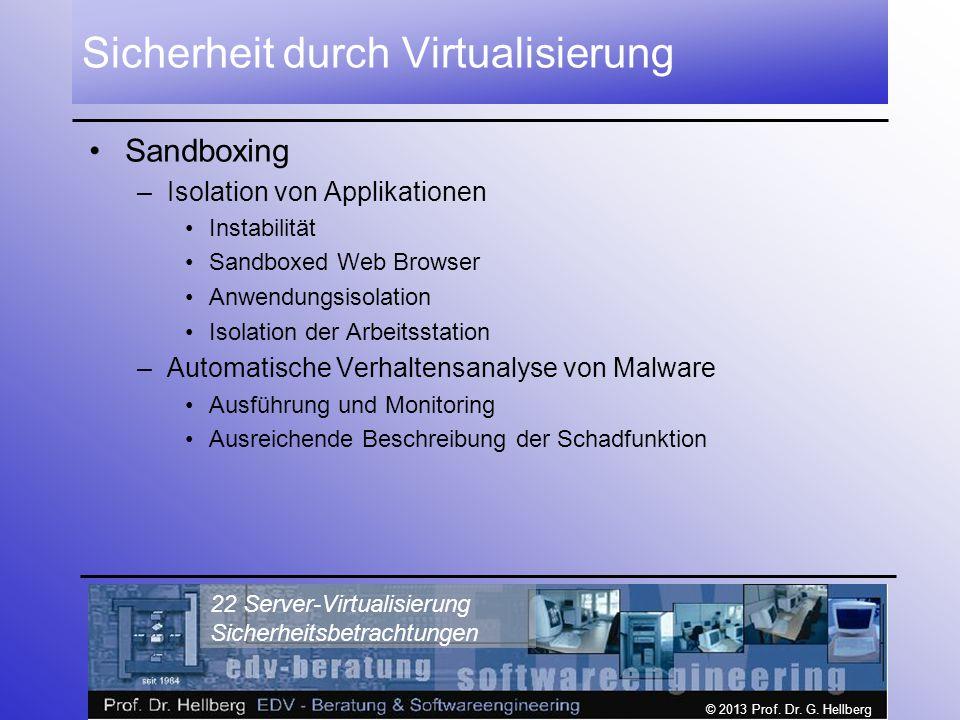 © 2013 Prof. Dr. G. Hellberg 22 Server-Virtualisierung Sicherheitsbetrachtungen Sicherheit durch Virtualisierung Sandboxing –Isolation von Applikation