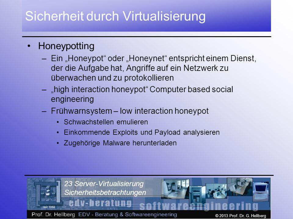 """© 2013 Prof. Dr. G. Hellberg 23 Server-Virtualisierung Sicherheitsbetrachtungen Sicherheit durch Virtualisierung Honeypotting –Ein """"Honeypot"""" oder """"Ho"""
