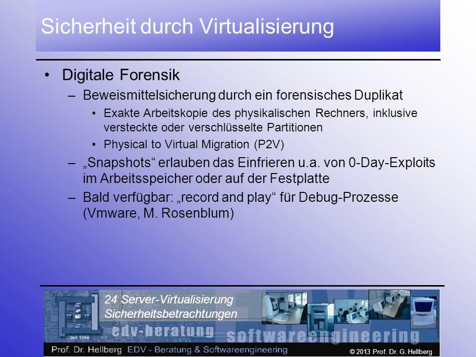 © 2013 Prof. Dr. G. Hellberg 24 Server-Virtualisierung Sicherheitsbetrachtungen Sicherheit durch Virtualisierung Digitale Forensik –Beweismittelsicher