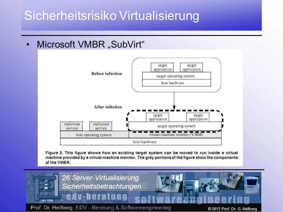 """© 2013 Prof. Dr. G. Hellberg 26 Server-Virtualisierung Sicherheitsbetrachtungen Sicherheitsrisiko Virtualisierung Microsoft VMBR """"SubVirt"""""""