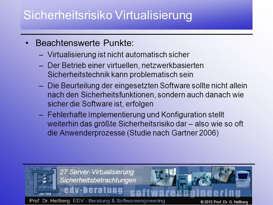 © 2013 Prof. Dr. G. Hellberg 27 Server-Virtualisierung Sicherheitsbetrachtungen Sicherheitsrisiko Virtualisierung Beachtenswerte Punkte: –Virtualisier