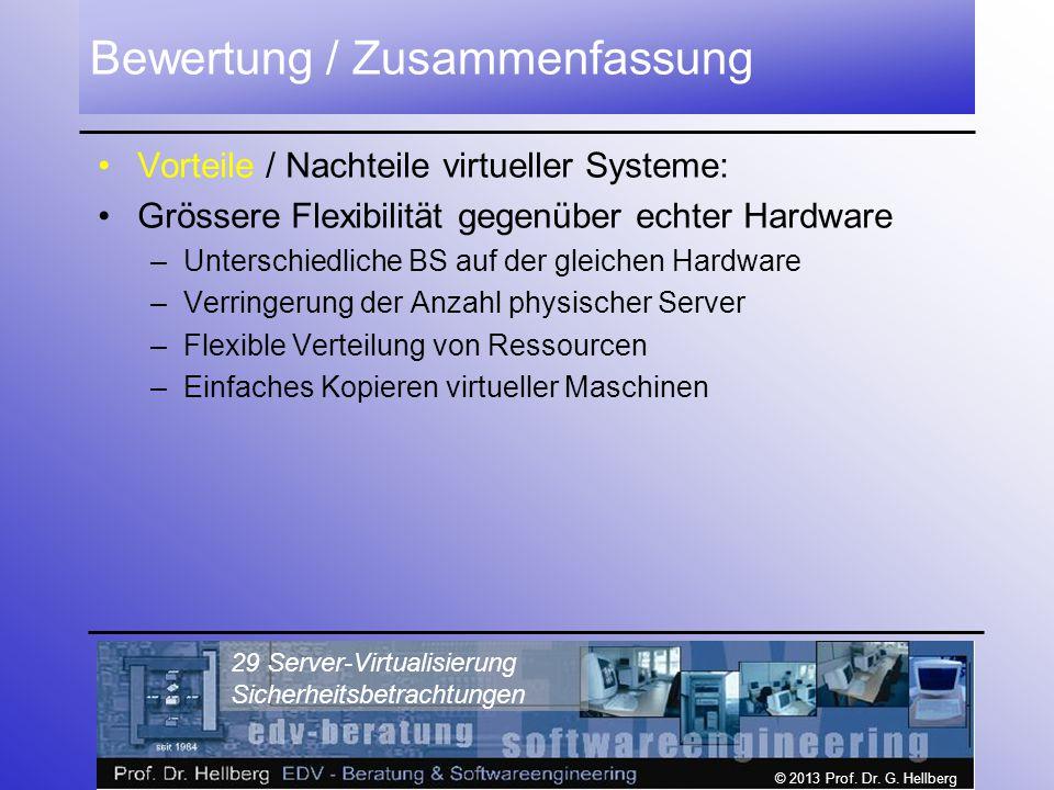 © 2013 Prof. Dr. G. Hellberg 29 Server-Virtualisierung Sicherheitsbetrachtungen Bewertung / Zusammenfassung Vorteile / Nachteile virtueller Systeme: G