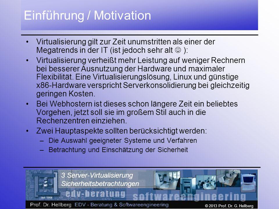 © 2013 Prof. Dr. G. Hellberg 3 Server-Virtualisierung Sicherheitsbetrachtungen Einführung / Motivation Virtualisierung gilt zur Zeit unumstritten als