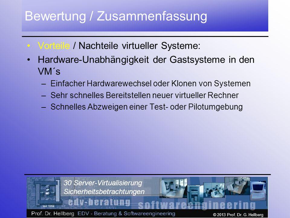 © 2013 Prof. Dr. G. Hellberg 30 Server-Virtualisierung Sicherheitsbetrachtungen Bewertung / Zusammenfassung Vorteile / Nachteile virtueller Systeme: H