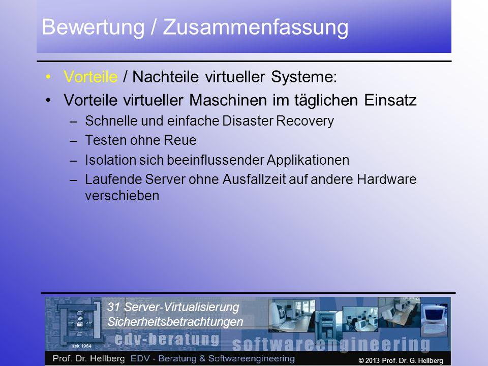 © 2013 Prof. Dr. G. Hellberg 31 Server-Virtualisierung Sicherheitsbetrachtungen Bewertung / Zusammenfassung Vorteile / Nachteile virtueller Systeme: V