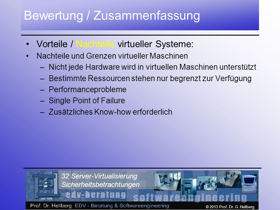 © 2013 Prof. Dr. G. Hellberg 32 Server-Virtualisierung Sicherheitsbetrachtungen Bewertung / Zusammenfassung Vorteile / Nachteile virtueller Systeme: N