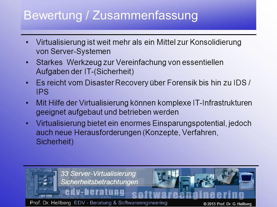 © 2013 Prof. Dr. G. Hellberg 33 Server-Virtualisierung Sicherheitsbetrachtungen Bewertung / Zusammenfassung Virtualisierung ist weit mehr als ein Mitt