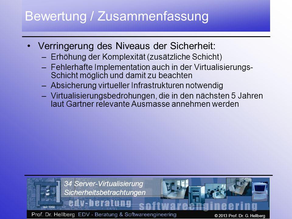 © 2013 Prof. Dr. G. Hellberg 34 Server-Virtualisierung Sicherheitsbetrachtungen Bewertung / Zusammenfassung Verringerung des Niveaus der Sicherheit: –
