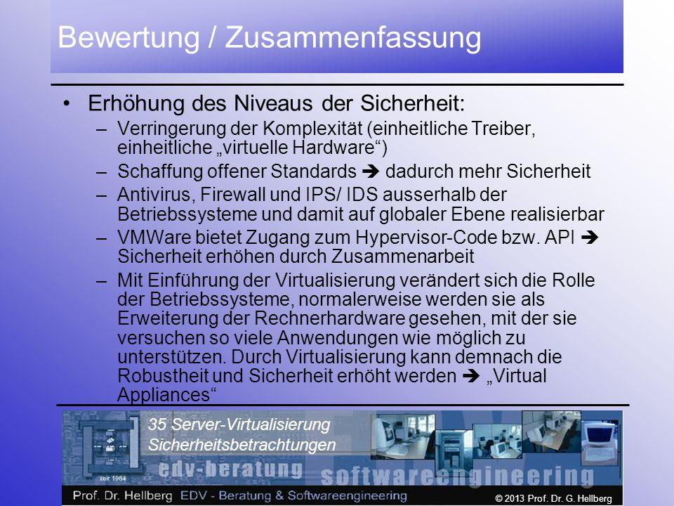 © 2013 Prof. Dr. G. Hellberg 35 Server-Virtualisierung Sicherheitsbetrachtungen Bewertung / Zusammenfassung Erhöhung des Niveaus der Sicherheit: –Verr
