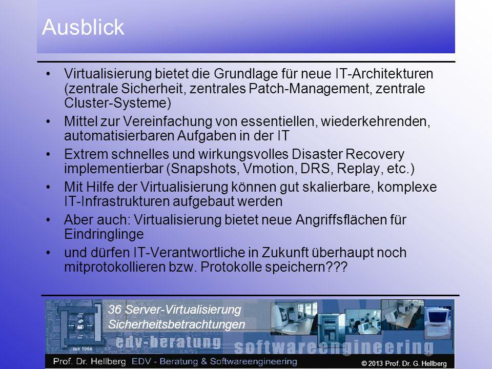 © 2013 Prof. Dr. G. Hellberg 36 Server-Virtualisierung Sicherheitsbetrachtungen Ausblick Virtualisierung bietet die Grundlage für neue IT-Architekture