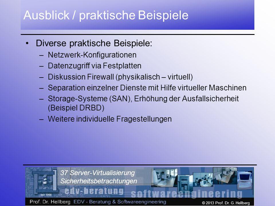 © 2013 Prof. Dr. G. Hellberg 37 Server-Virtualisierung Sicherheitsbetrachtungen Ausblick / praktische Beispiele Diverse praktische Beispiele: –Netzwer
