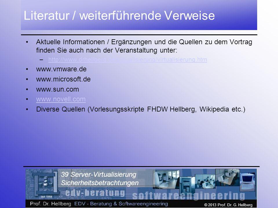 © 2013 Prof. Dr. G. Hellberg 39 Server-Virtualisierung Sicherheitsbetrachtungen Literatur / weiterführende Verweise Aktuelle Informationen / Ergänzung