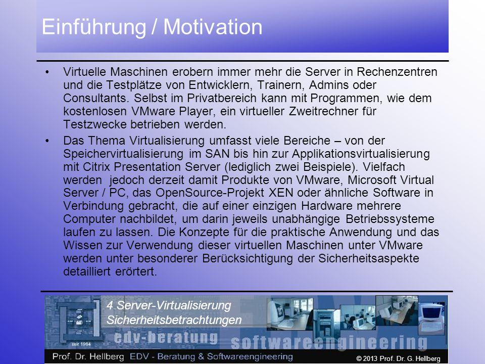 © 2013 Prof. Dr. G. Hellberg 4 Server-Virtualisierung Sicherheitsbetrachtungen Einführung / Motivation Virtuelle Maschinen erobern immer mehr die Serv