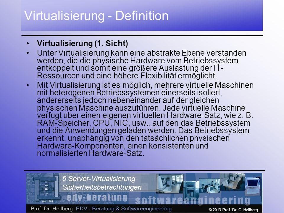 © 2013 Prof. Dr. G. Hellberg 5 Server-Virtualisierung Sicherheitsbetrachtungen Virtualisierung - Definition Virtualisierung (1. Sicht) Unter Virtualis