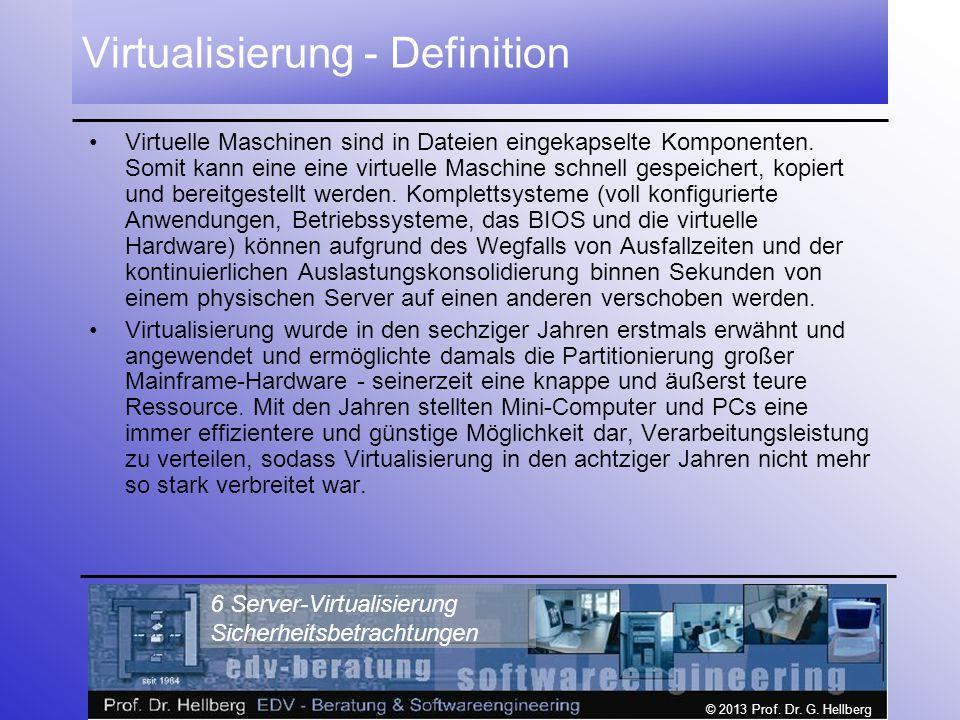 © 2013 Prof. Dr. G. Hellberg 6 Server-Virtualisierung Sicherheitsbetrachtungen Virtualisierung - Definition Virtuelle Maschinen sind in Dateien eingek