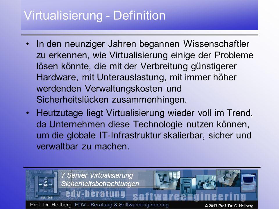 © 2013 Prof. Dr. G. Hellberg 7 Server-Virtualisierung Sicherheitsbetrachtungen Virtualisierung - Definition In den neunziger Jahren begannen Wissensch