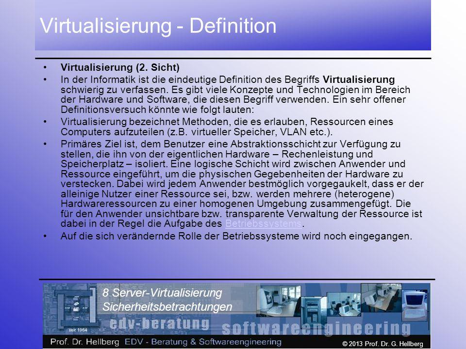 © 2013 Prof. Dr. G. Hellberg 8 Server-Virtualisierung Sicherheitsbetrachtungen Virtualisierung - Definition Virtualisierung (2. Sicht) In der Informat