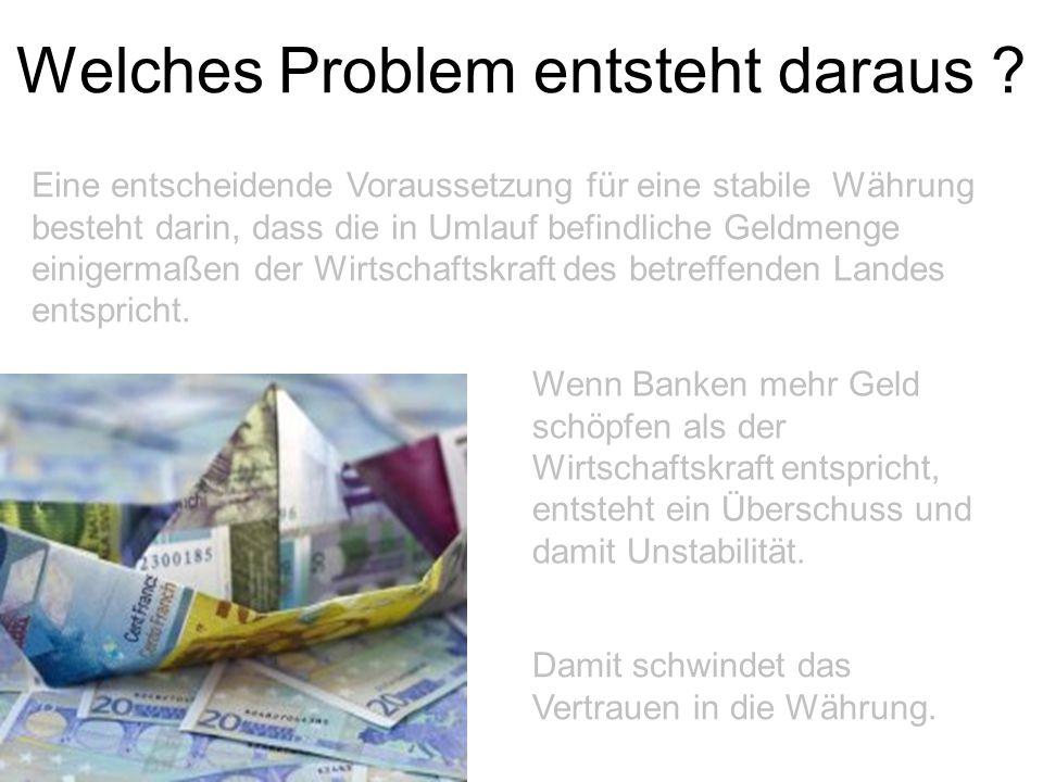 Welches Problem entsteht daraus ? Eine entscheidende Voraussetzung für eine stabile Währung besteht darin, dass die in Umlauf befindliche Geldmenge ei