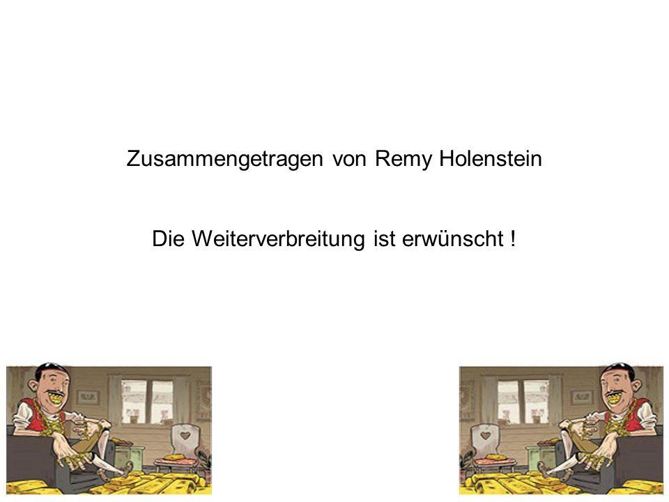 Zusammengetragen von Remy Holenstein Die Weiterverbreitung ist erwünscht !